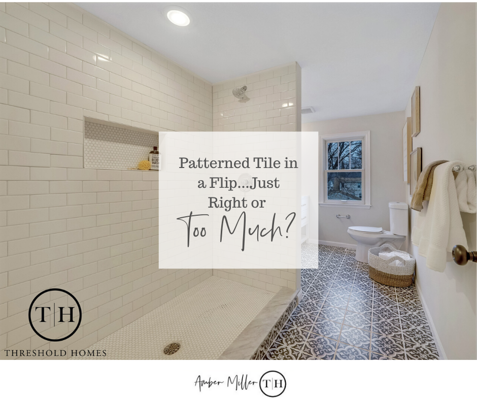 House flipping, home renovation, selling a house for profit, real estate, Patterned Tile in Flip
